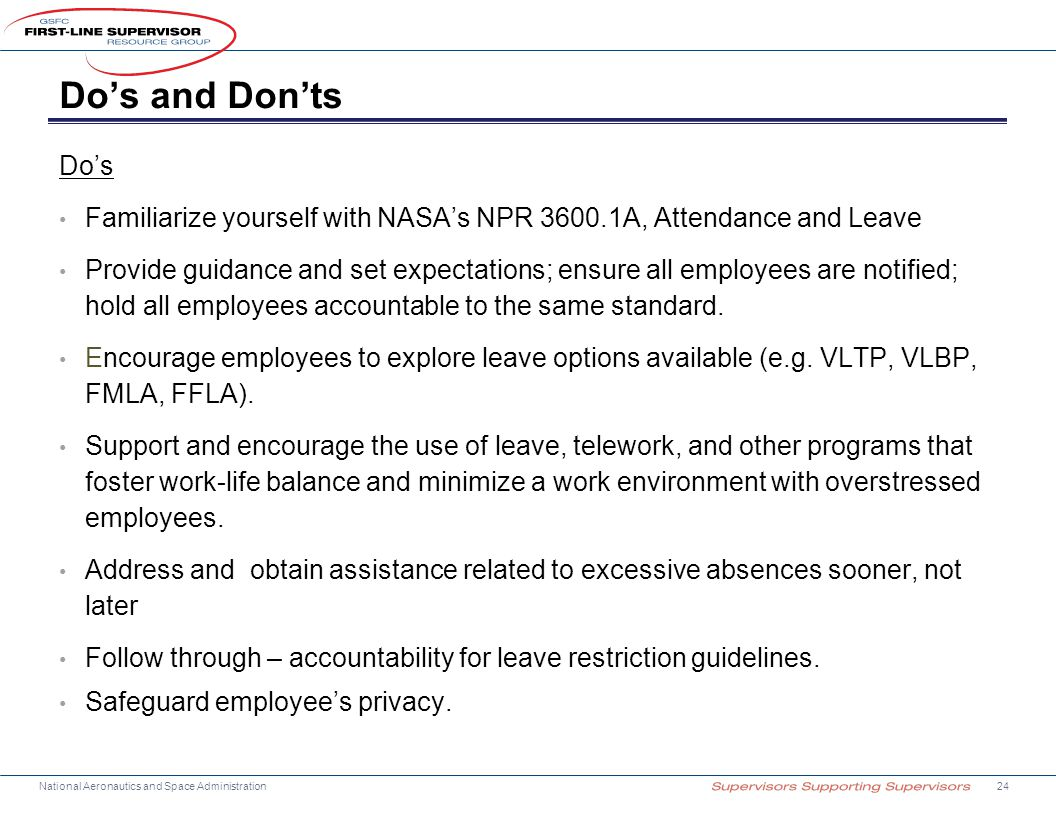 Do's and Don'ts Do's Familiarize yourself with NASA's NPR 3600.1A, Attendance and Leave Provide guidance and set expectations; ensure all employees ar