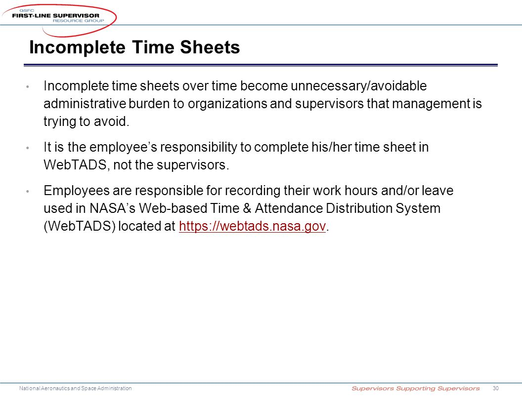 National Aeronautics and Space Administration Incomplete Time Sheets Incomplete time sheets over time become unnecessary/avoidable administrative burden to organizations and supervisors that management is trying to avoid.