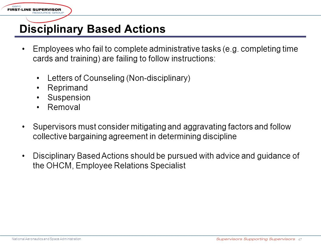 National Aeronautics and Space Administration Disciplinary Based Actions 47 Employees who fail to complete administrative tasks (e.g. completing time