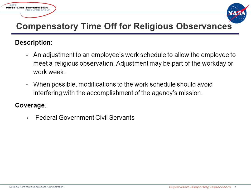 National Aeronautics and Space Administration Description: An adjustment to an employee's work schedule to allow the employee to meet a religious observation.