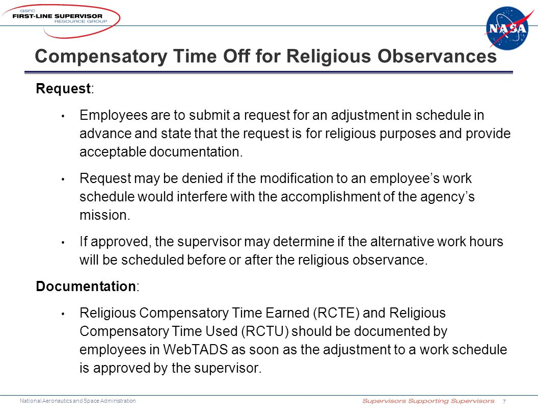 National Aeronautics and Space Administration Request: Employees are to submit a request for an adjustment in schedule in advance and state that the request is for religious purposes and provide acceptable documentation.