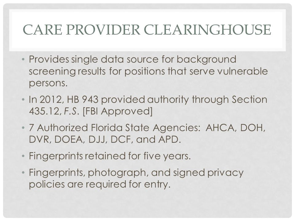 CARE PROVIDER CLEARINGHOUSE Provides single data source for background screening results for positions that serve vulnerable persons.