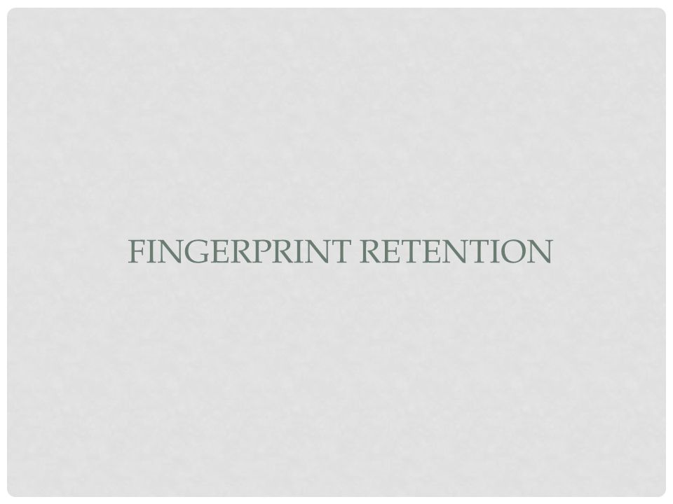 FINGERPRINT RETENTION