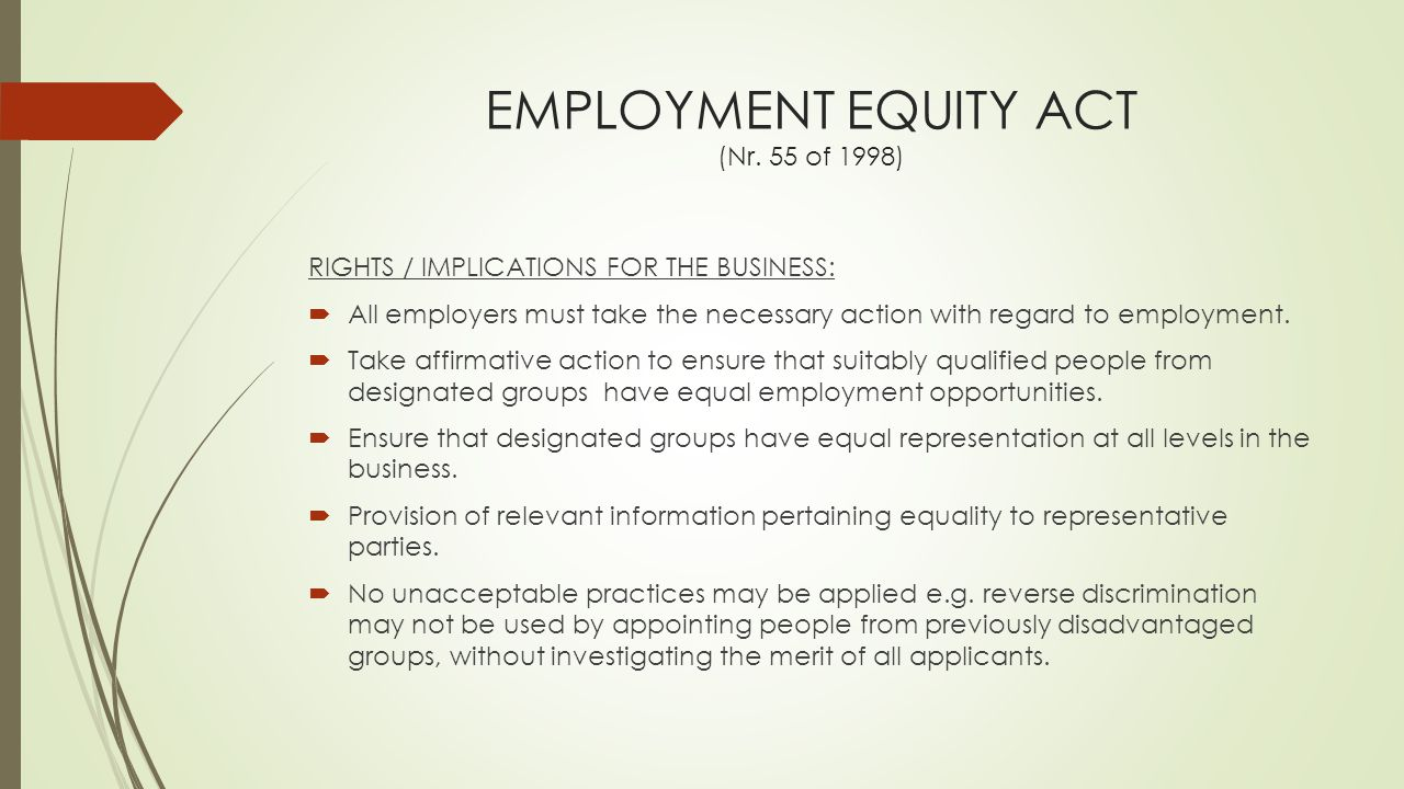 EMPLOYMENT EQUITY ACT (Nr. 55 of 1998) RIGHTS / IMPLICATIONS FOR THE BUSINESS:  All employers must take the necessary action with regard to employmen