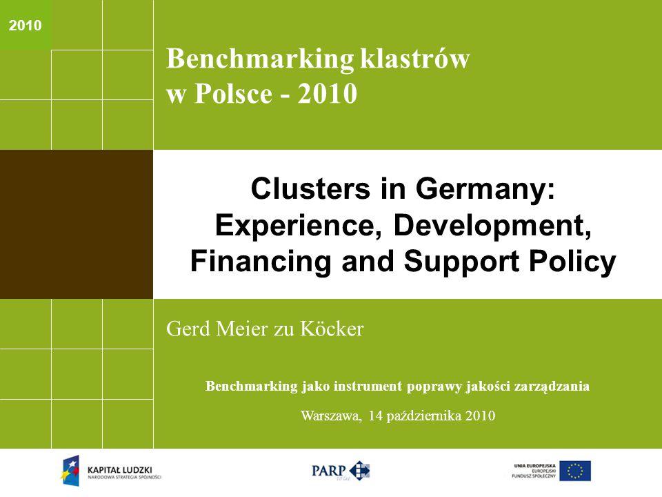 2010 Benchmarking klastrów w Polsce - 2010 Gerd Meier zu Köcker Benchmarking jako instrument poprawy jakości zarządzania Warszawa, 14 października 2010 Clusters in Germany: Experience, Development, Financing and Support Policy