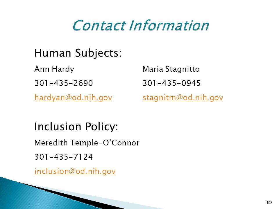 103 Contact Information Human Subjects: Ann HardyMaria Stagnitto 301-435-2690301-435-0945 hardyan@od.nih.govstagnitm@od.nih.gov Inclusion Policy: Mere