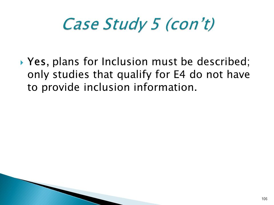  Yes, plans for Inclusion must be described; only studies that qualify for E4 do not have to provide inclusion information.