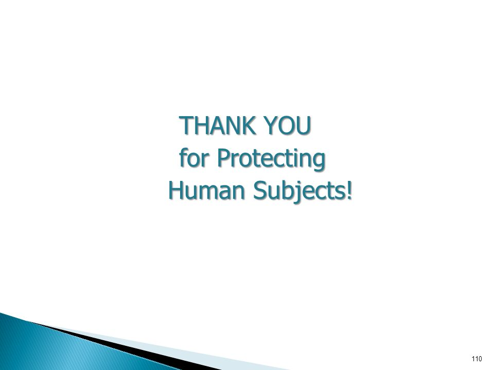 110 THANK YOU for Protecting for Protecting Human Subjects! Human Subjects!