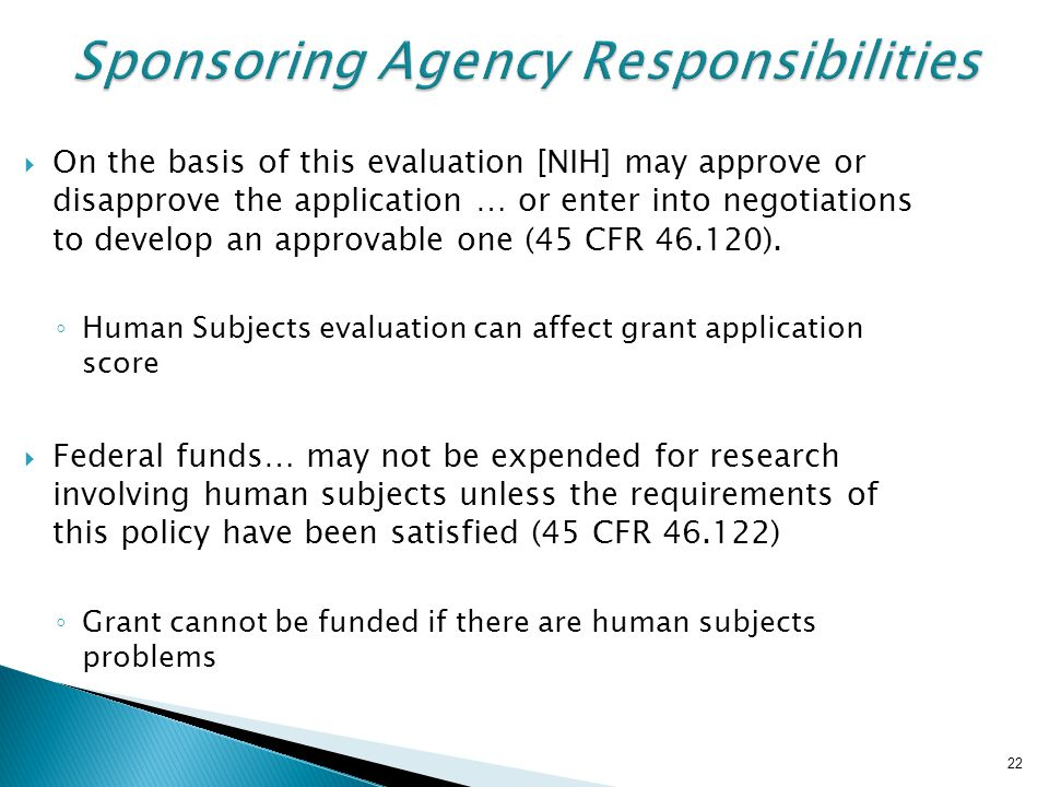 22 Sponsoring Agency Responsibilities  On the basis of this evaluation [NIH] may approve or disapprove the application … or enter into negotiations to develop an approvable one (45 CFR 46.120).