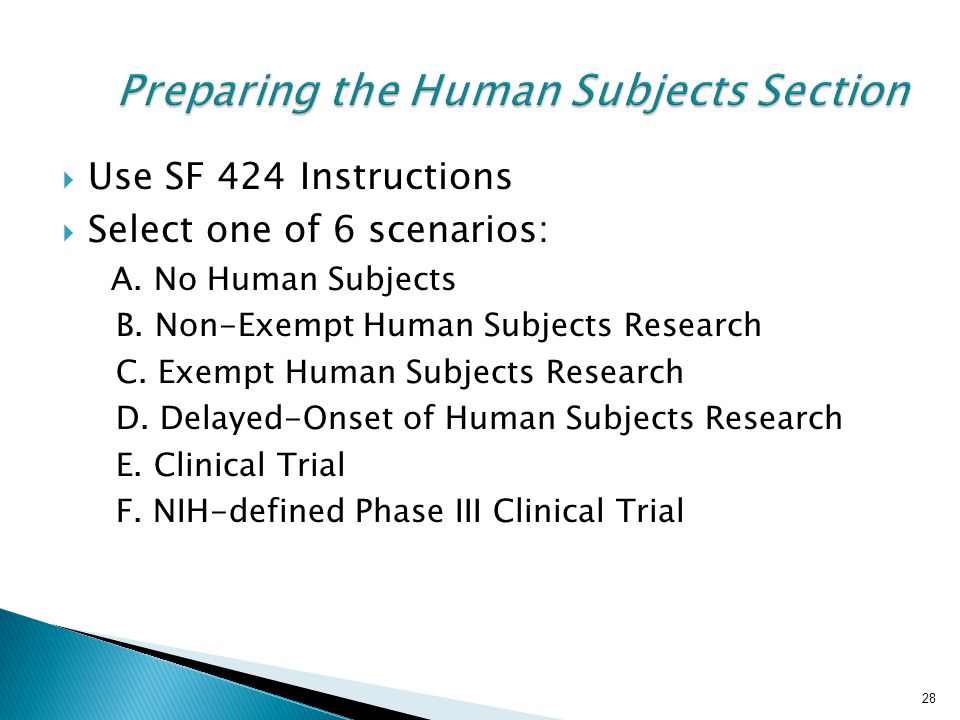 28 Preparing the Human Subjects Section Preparing the Human Subjects Section  Use SF 424 Instructions  Select one of 6 scenarios: A.