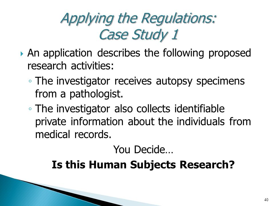  An application describes the following proposed research activities: ◦ The investigator receives autopsy specimens from a pathologist. ◦ The investi