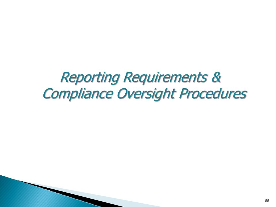 66 Reporting Requirements & Compliance Oversight Procedures