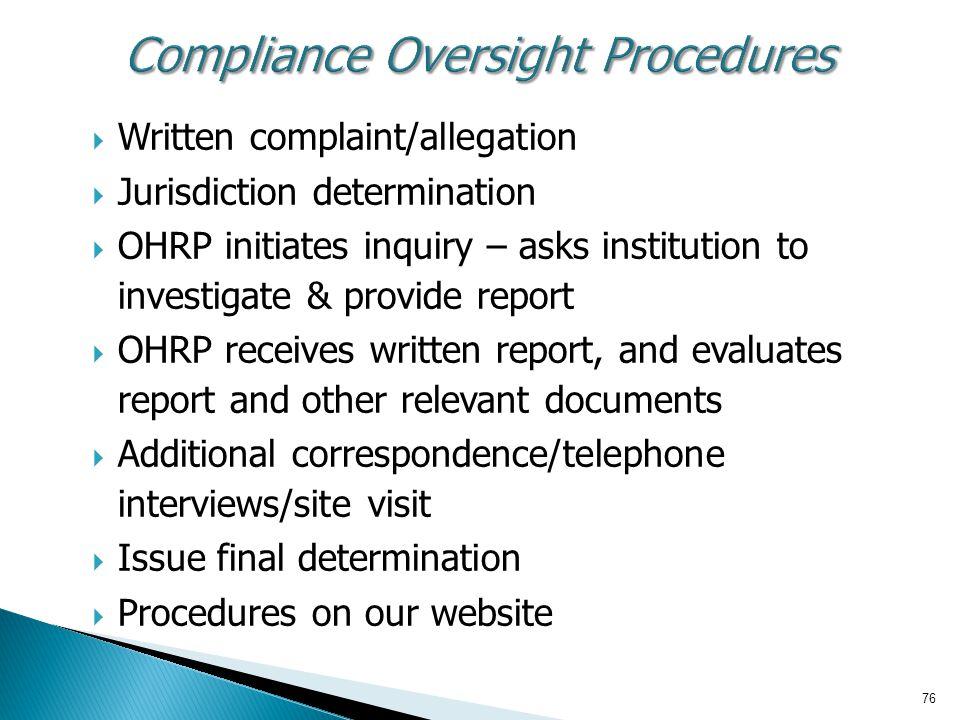 76  Written complaint/allegation  Jurisdiction determination  OHRP initiates inquiry – asks institution to investigate & provide report  OHRP rece