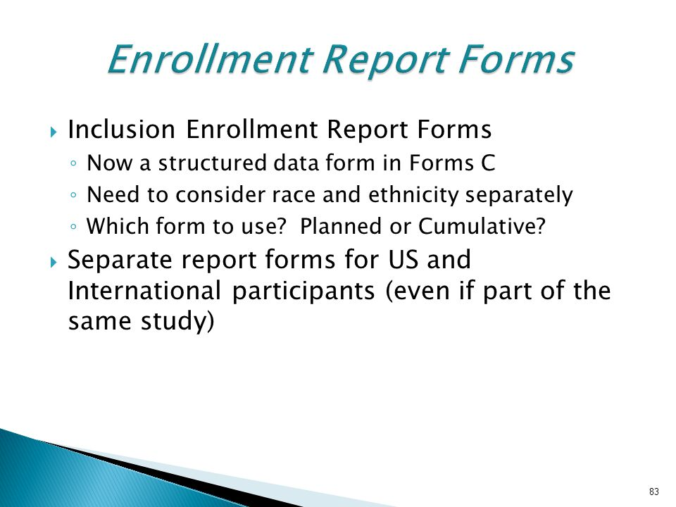  Inclusion Enrollment Report Forms ◦ Now a structured data form in Forms C ◦ Need to consider race and ethnicity separately ◦ Which form to use.