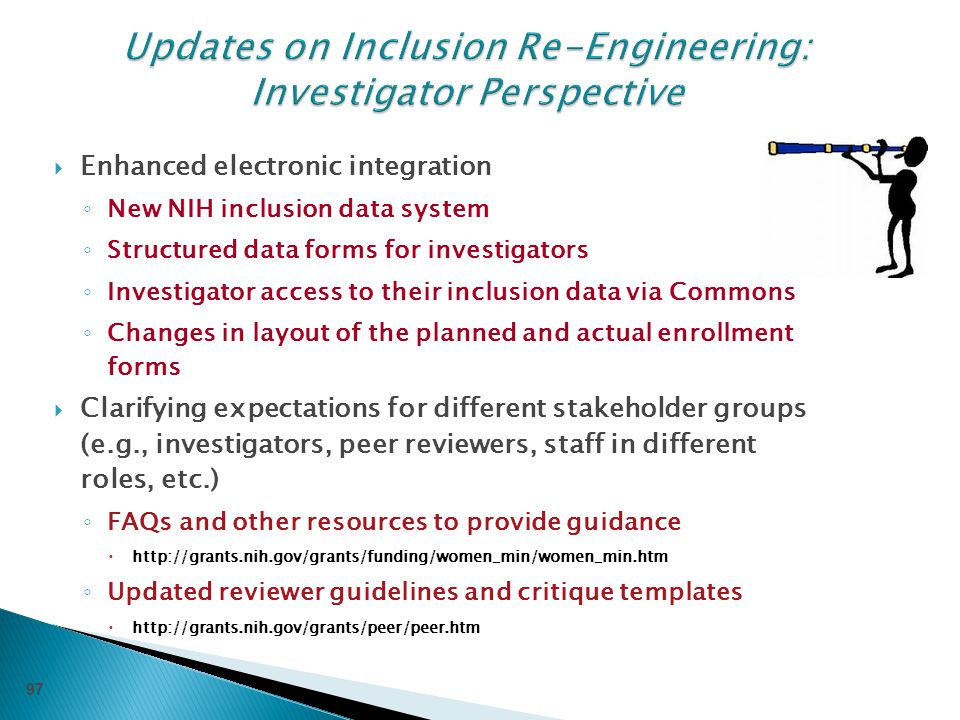  Enhanced electronic integration ◦ New NIH inclusion data system ◦ Structured data forms for investigators ◦ Investigator access to their inclusion d