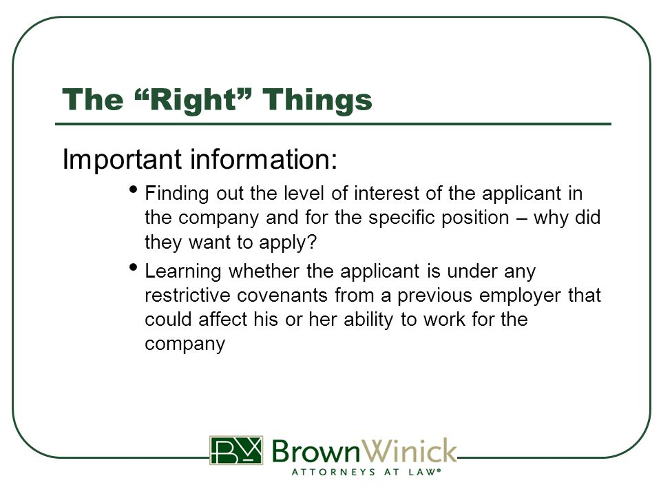 The Wrong Things Purposely or inadvertently gathering information from the candidate: About protected class status (religion, age, national origin, sexual orientation, genetic information, etc.) About protected activity (past work comp claims, wage disputes, complaints of illegal discrimination or harassment and OSHA complaints, etc.) About opinions on unions About garnishments and/or bankruptcies