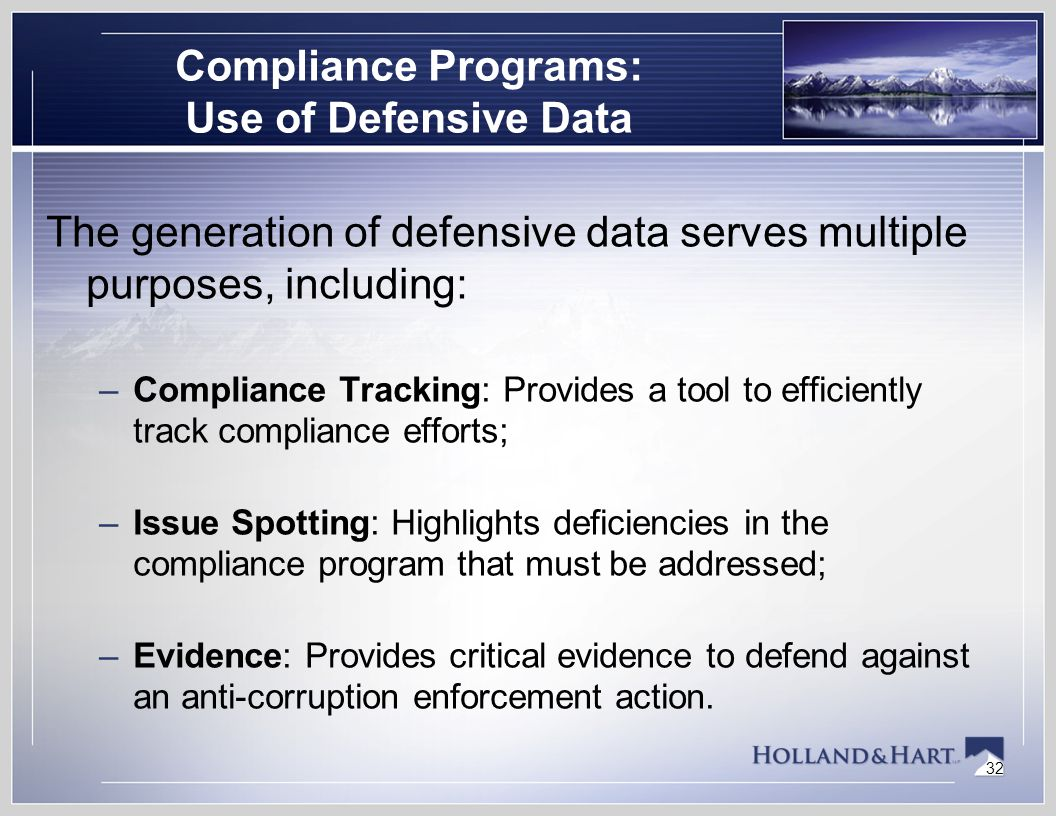 32 Compliance Programs: Use of Defensive Data The generation of defensive data serves multiple purposes, including: –Compliance Tracking: Provides a t