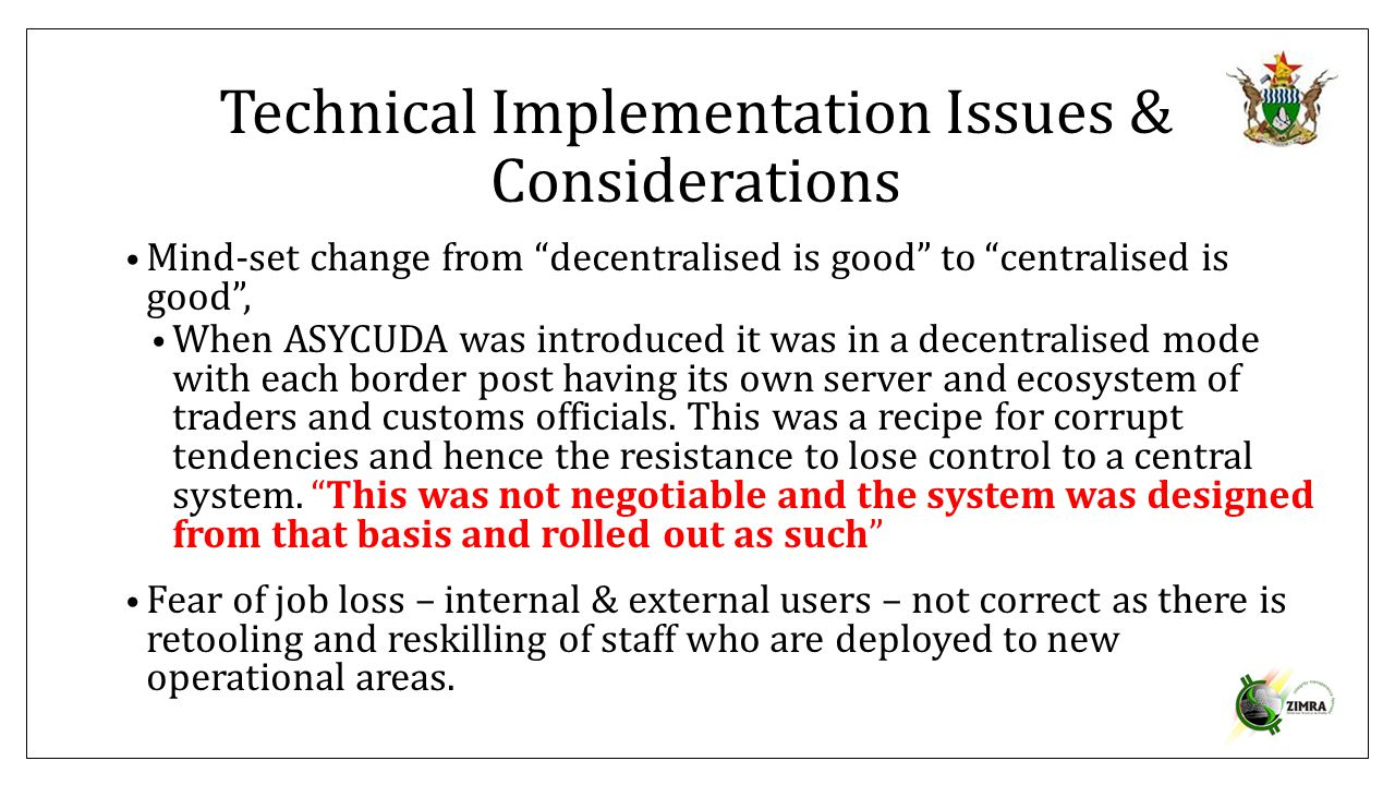 "Technical Implementation Issues & Considerations Mind-set change from ""decentralised is good"" to ""centralised is good"", When ASYCUDA was introduced it"