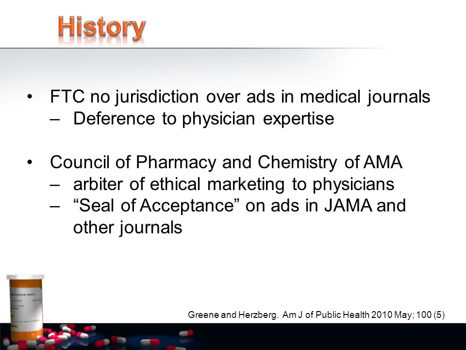 FTC no jurisdiction over ads in medical journals –Deference to physician expertise Council of Pharmacy and Chemistry of AMA –arbiter of ethical market