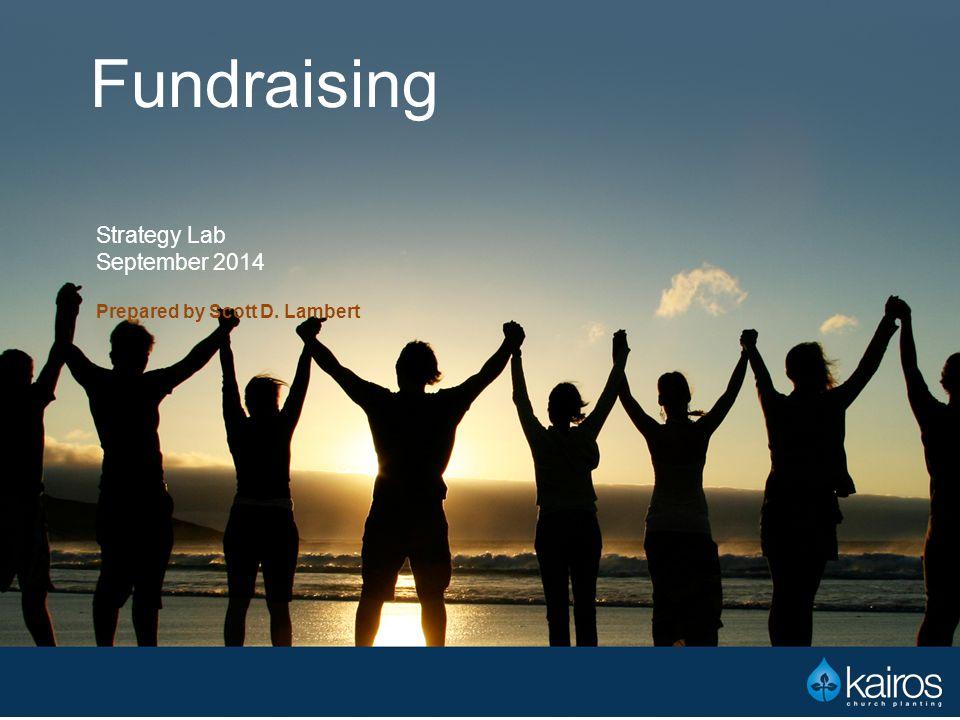 Fundraising Strategy Lab September 2014 Prepared by Scott D. Lambert