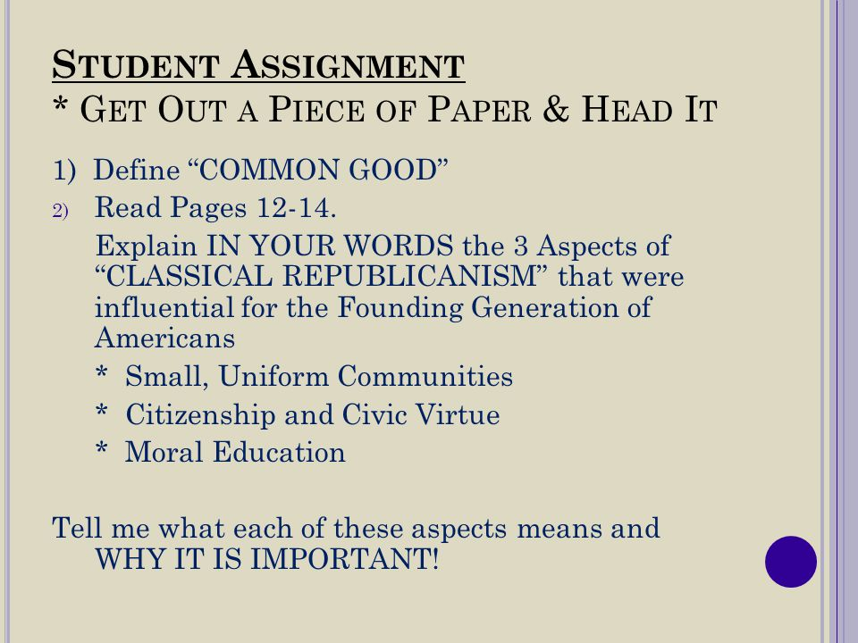 """S TUDENT A SSIGNMENT * G ET O UT A P IECE OF P APER & H EAD I T 1) Define """"COMMON GOOD"""" 2) Read Pages 12-14. Explain IN YOUR WORDS the 3 Aspects of """"C"""