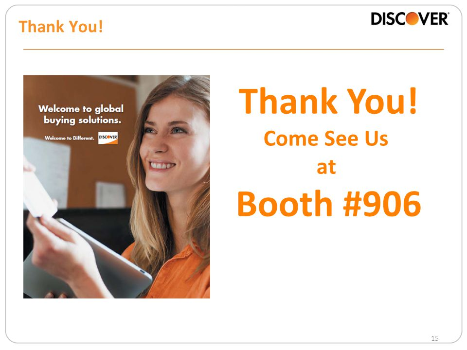 15 Thank You! Come See Us at Booth #906 Thank You!