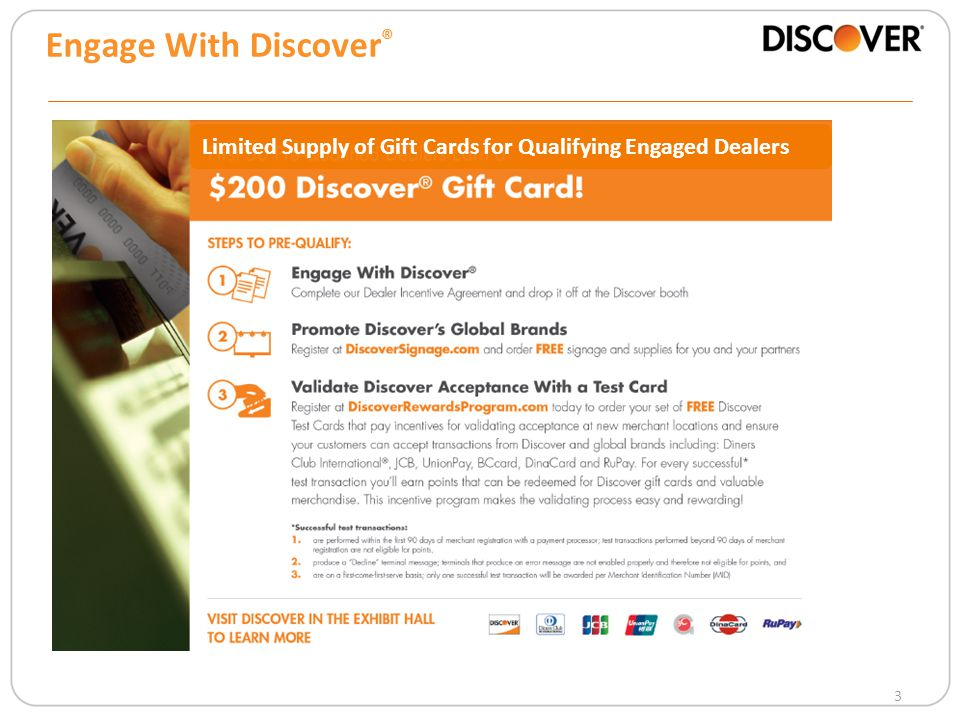 3 Limited Supply of Gift Cards for Qualifying Engaged Dealers Engage With Discover ®