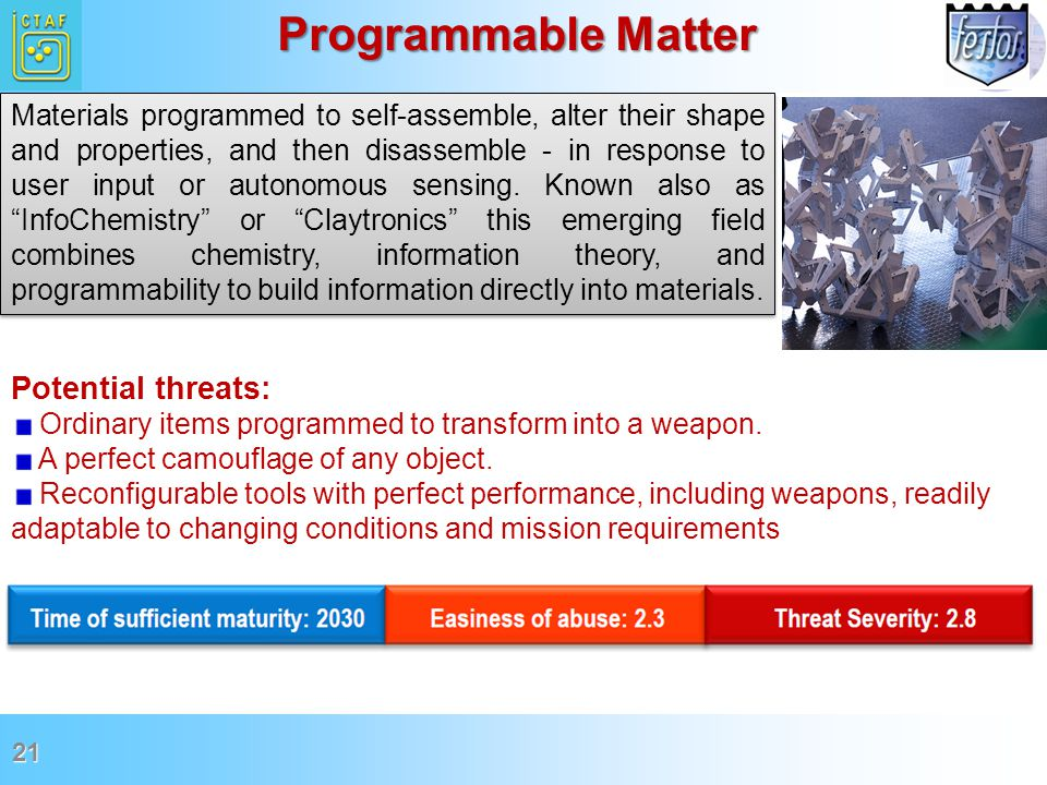 Potential threats: Ordinary items programmed to transform into a weapon. A perfect camouflage of any object. Reconfigurable tools with perfect perform