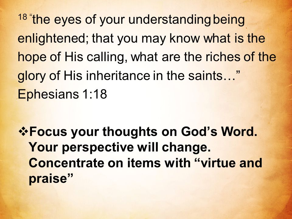 "18 "" the eyes of your understanding being enlightened; that you may know what is the hope of His calling, what are the riches of the glory of His inhe"