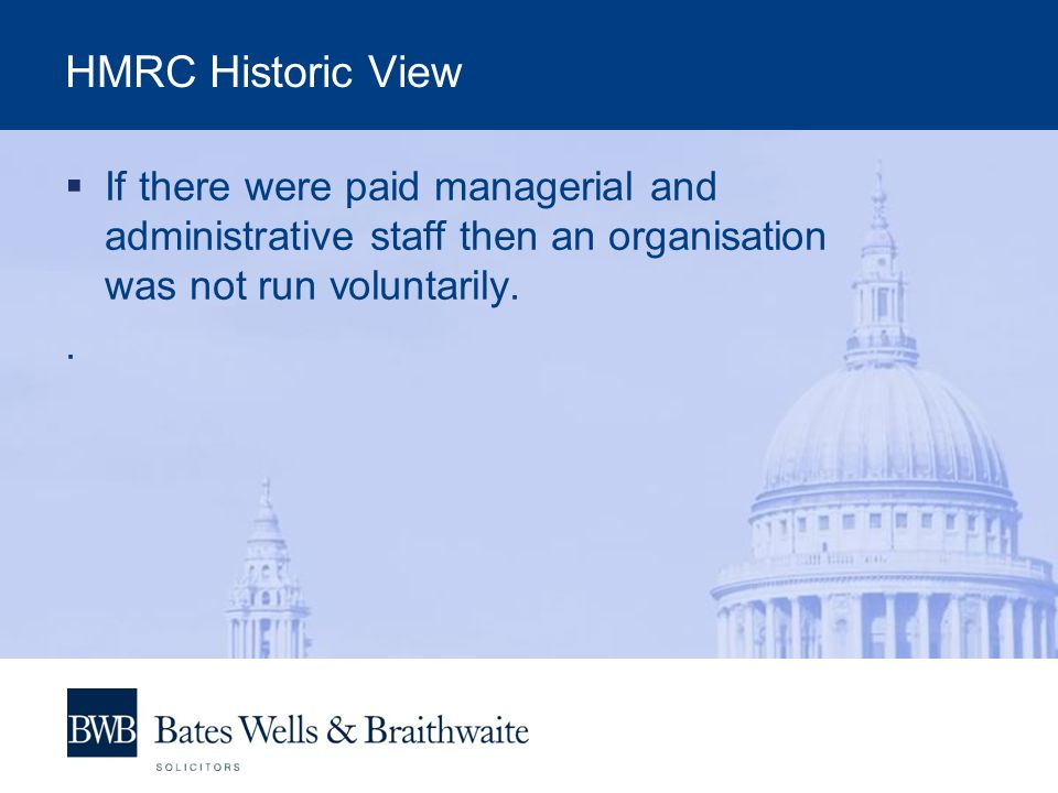 HMRC Historic View  If there were paid managerial and administrative staff then an organisation was not run voluntarily..