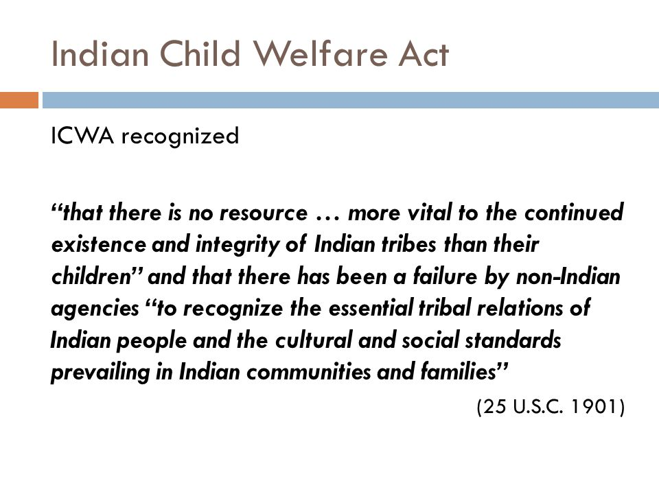 "Indian Child Welfare Act ICWA recognized ""that there is no resource … more vital to the continued existence and integrity of Indian tribes than their"