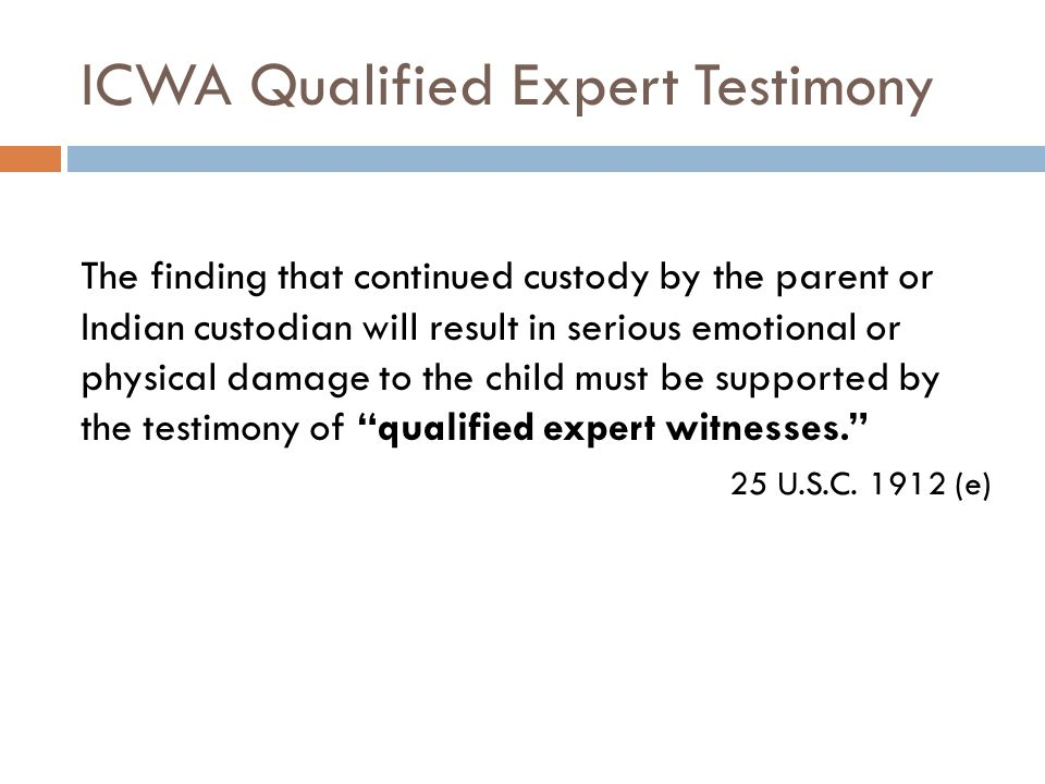 ICWA Qualified Expert Testimony The finding that continued custody by the parent or Indian custodian will result in serious emotional or physical dama