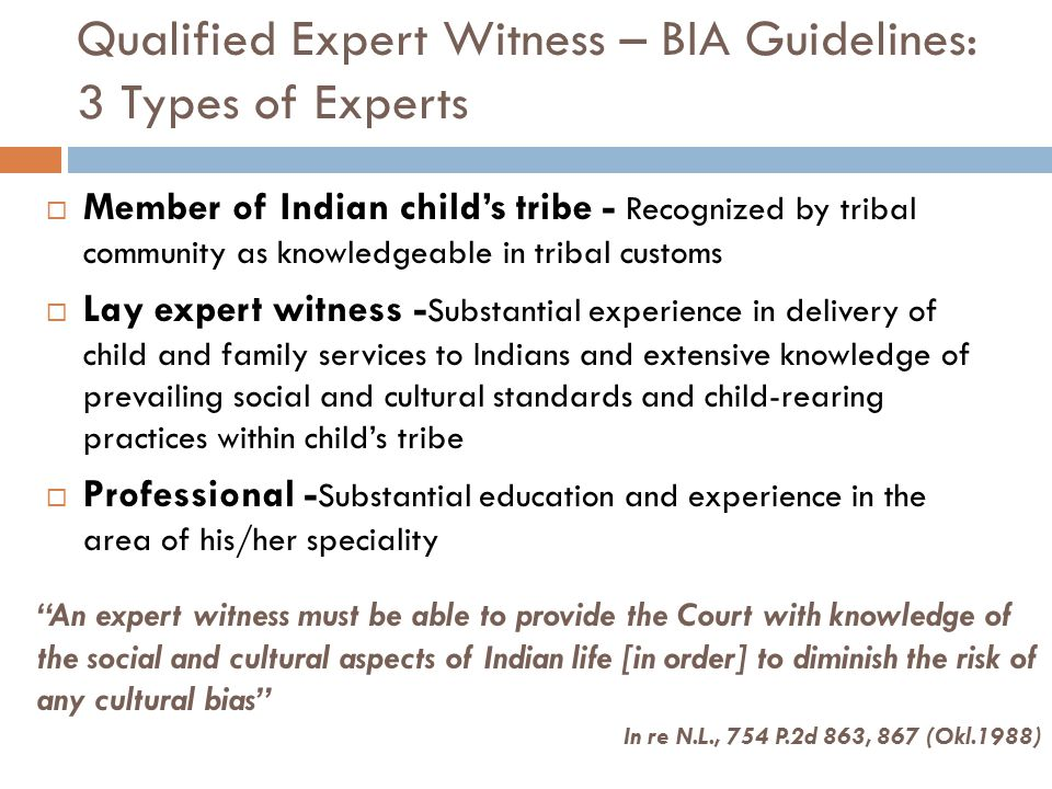  Member of Indian child's tribe - Recognized by tribal community as knowledgeable in tribal customs  Lay expert witness - Substantial experience in