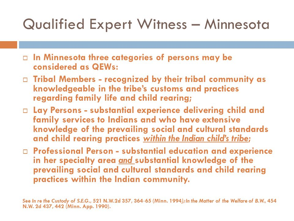 Qualified Expert Witness – Minnesota  In Minnesota three categories of persons may be considered as QEWs:  Tribal Members - recognized by their trib