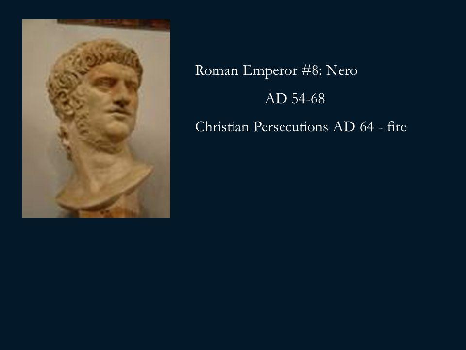 Roman Emperor #8: Nero AD 54-68 Christian Persecutions AD 64 - fire