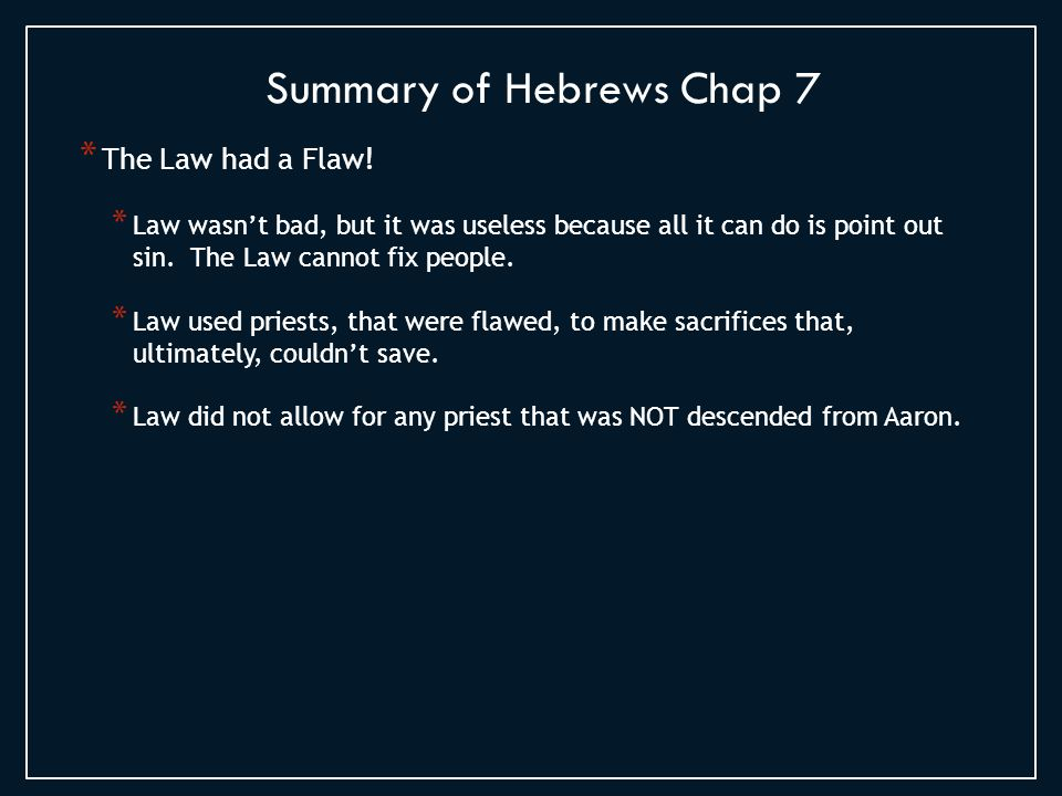 * The Law had a Flaw. * Law wasn't bad, but it was useless because all it can do is point out sin.