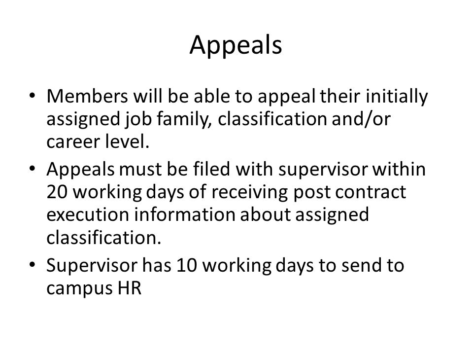 Appeals Members will be able to appeal their initially assigned job family, classification and/or career level.