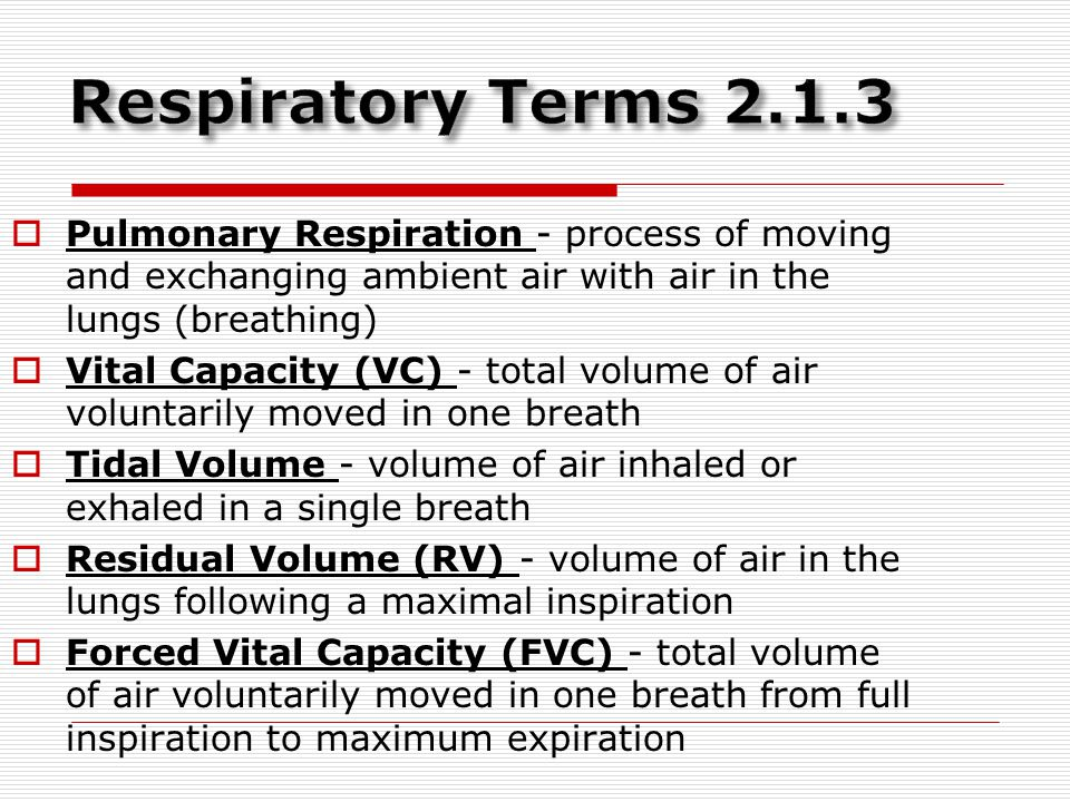  Pulmonary Respiration - process of moving and exchanging ambient air with air in the lungs (breathing)  Vital Capacity (VC) - total volume of air v