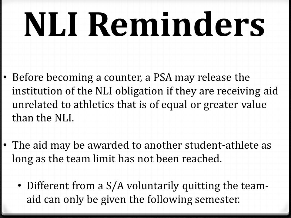Before becoming a counter, a PSA may release the institution of the NLI obligation if they are receiving aid unrelated to athletics that is of equal or greater value than the NLI.
