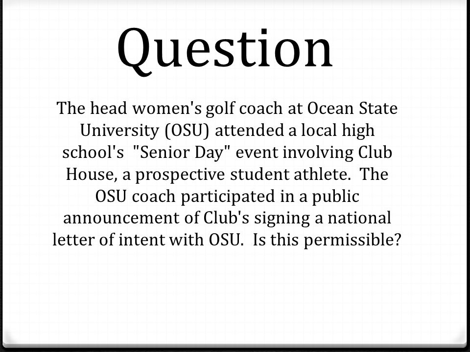 Question The head women s golf coach at Ocean State University (OSU) attended a local high school s Senior Day event involving Club House, a prospective student athlete.