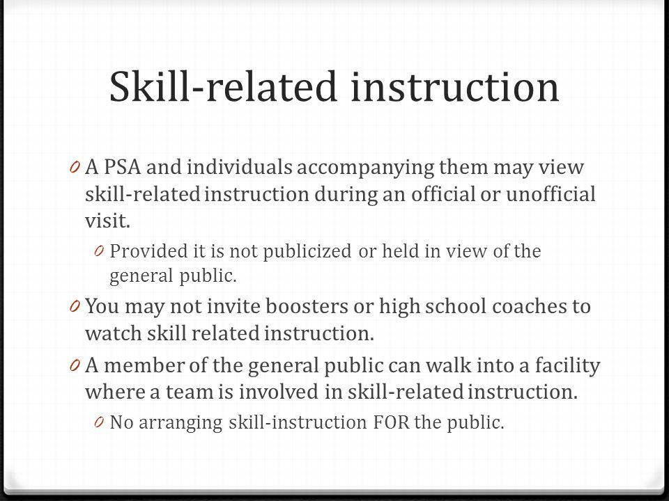 Skill-related instruction 0 A PSA and individuals accompanying them may view skill-related instruction during an official or unofficial visit.
