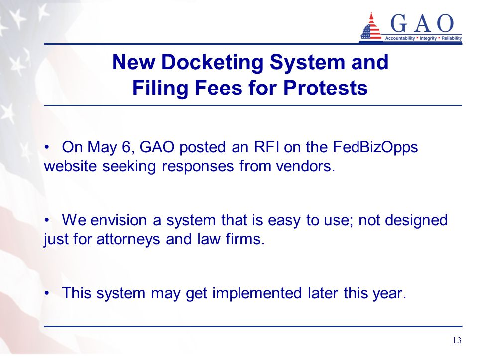New Docketing System and Filing Fees for Protests On May 6, GAO posted an RFI on the FedBizOpps website seeking responses from vendors.