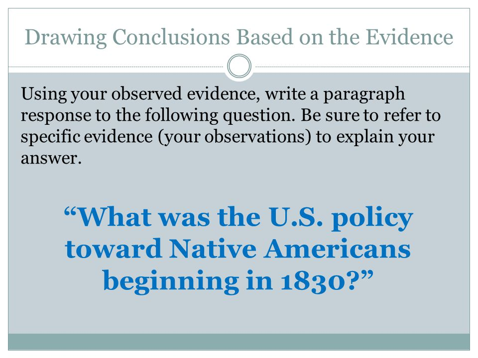 Drawing Conclusions Based on the Evidence Using your observed evidence, write a paragraph response to the following question.