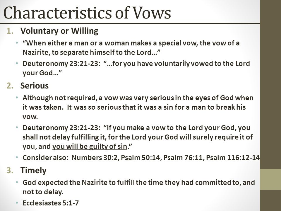 """Characteristics of Vows 1.Voluntary or Willing """"When either a man or a woman makes a special vow, the vow of a Nazirite, to separate himself to the Lo"""