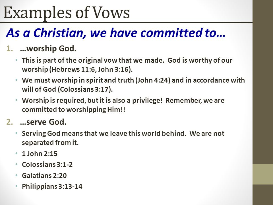 Examples of Vows As a Christian, we have committed to… 1.…worship God.