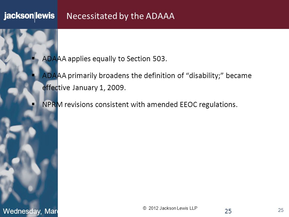 © 2012 Jackson Lewis LLP 25 Necessitated by the ADAAA  ADAAA applies equally to Section 503.