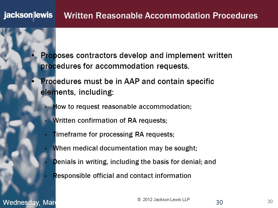 © 2012 Jackson Lewis LLP 30 Written Reasonable Accommodation Procedures Proposes contractors develop and implement written procedures for accommodation requests.