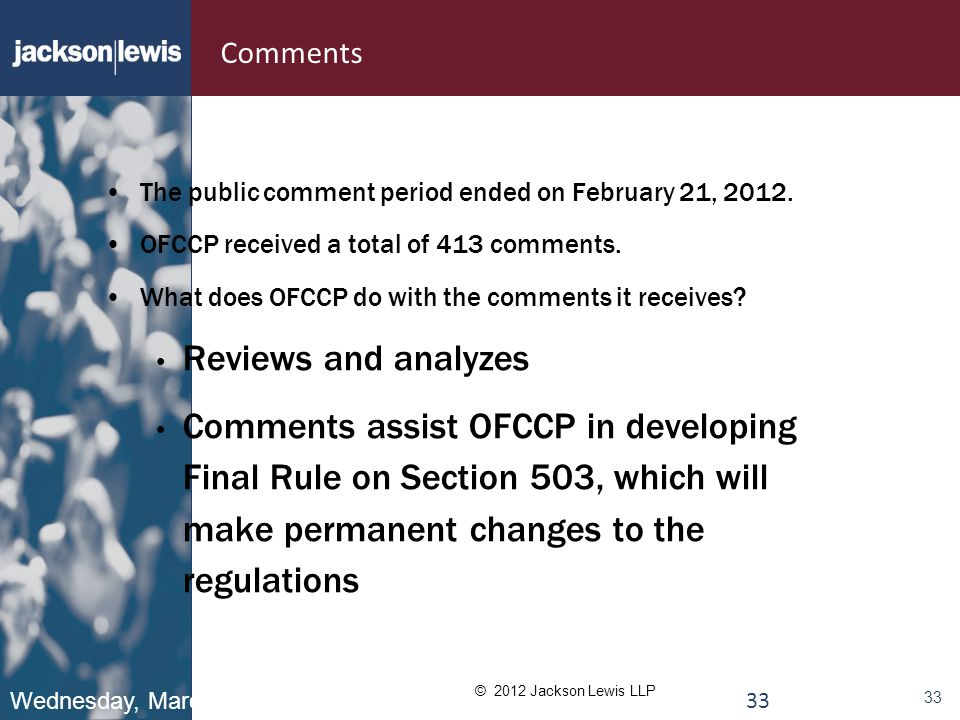 © 2012 Jackson Lewis LLP 33 Comments The public comment period ended on February 21, 2012.