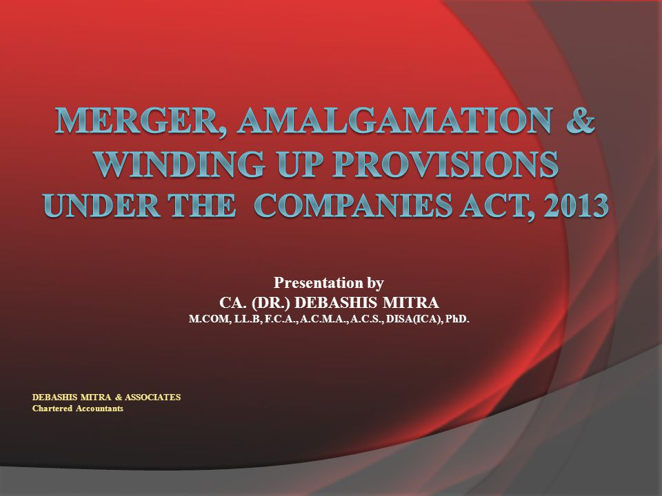 Merger & Amalgamation Provisions (contd.)  ACQUISITION U/S 235 / 236  Where acquirer becomes registered holder of 90% or more of the issued shares due to scheme or contract involving transfer of shares or by virtue of an amalgamation, shares exchange, Conversion of Securities, then ;  Acquirer have to buy the minority shares as per following formula for price determination :-  IN CASE OF LISTED COMPANY  Price as per SEBI Regulations;  Registered valuer to provide valuation report to the Board of Directors of the company justifying the methodology of arriving at such price  IN CASE OF UNLISTED CO.