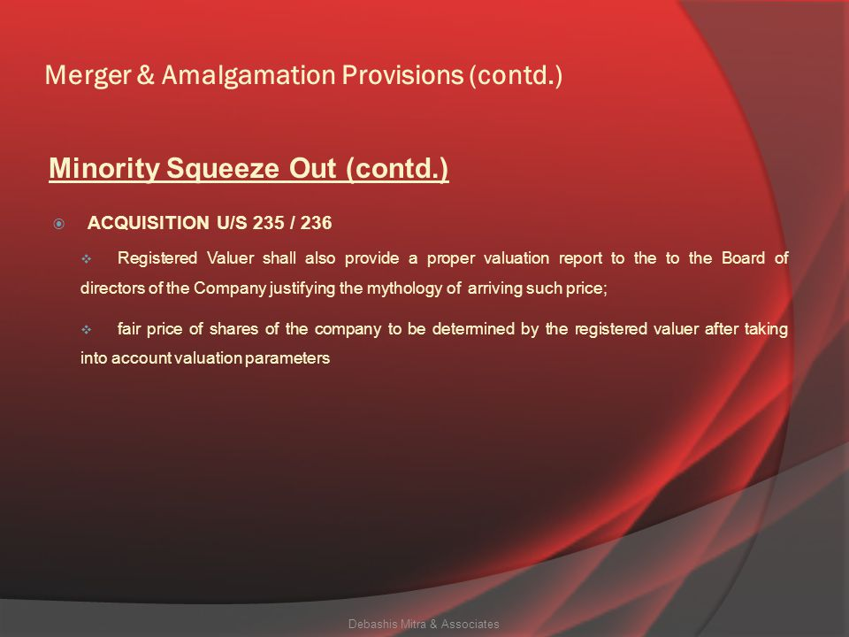 Merger & Amalgamation Provisions (contd.)  ACQUISITION U/S 235 / 236  Where acquirer becomes registered holder of 90% or more of the issued shares d